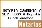 NOTARIA CUARENTA Y SEIS BOGOTA Bogotá Cundinamarca