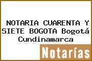 NOTARIA CUARENTA Y SIETE BOGOTA Bogotá Cundinamarca