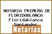 NOTARIA PRIMERA DE FLORIDABLANCA Floridablanca Santander