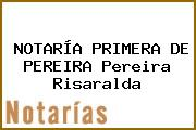 NOTARÍA PRIMERA DE PEREIRA Pereira Risaralda