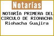 NOTARÍA PRIMERA DEL CIRCULO DE RIOHACHA Riohacha Guajira