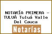 NOTARÍA PRIMERA - TULUÁ Tuluá Valle Del Cauca