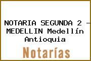 NOTARIA SEGUNDA 2 - MEDELLIN Medellín Antioquia