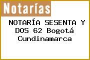 NOTARÍA SESENTA Y DOS 62 Bogotá Cundinamarca