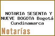 NOTARIA SESENTA Y NUEVE BOGOTA Bogotá Cundinamarca