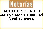 NOTARIA SETENTA Y CUATRO BOGOTA Bogotá Cundinamarca
