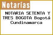 NOTARIA SETENTA Y TRES BOGOTA Bogotá Cundinamarca