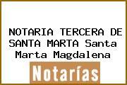 NOTARIA TERCERA DE SANTA MARTA Santa Marta Magdalena