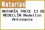 NOTARÍA TRECE 13 DE MEDELLÍN Medellín Antioquia