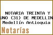 NOTARIA TREINTA Y UNO (31) DE MEDELLIN Medellín Antioquia