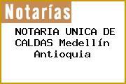 NOTARIA UNICA DE CALDAS Medellín Antioquia