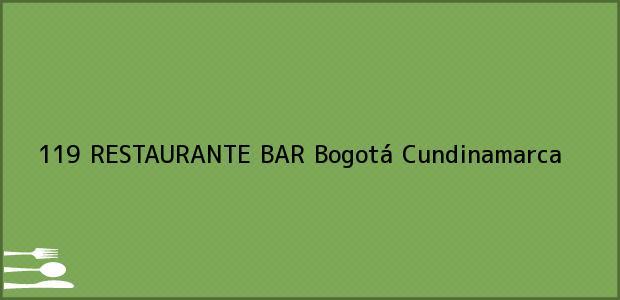 Teléfono, Dirección y otros datos de contacto para 119 RESTAURANTE BAR, Bogotá, Cundinamarca, Colombia