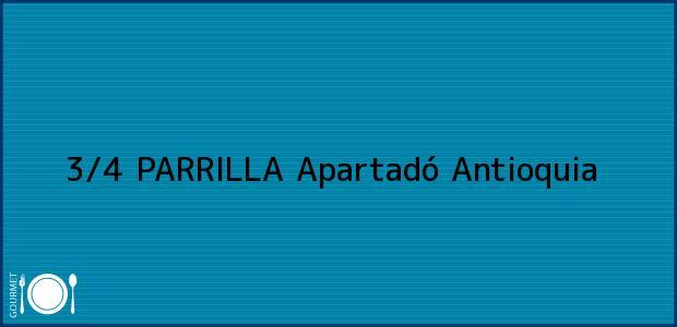 Teléfono, Dirección y otros datos de contacto para 3/4 PARRILLA, Apartadó, Antioquia, Colombia