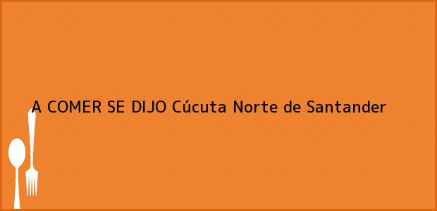 Teléfono, Dirección y otros datos de contacto para A COMER SE DIJO, Cúcuta, Norte de Santander, Colombia