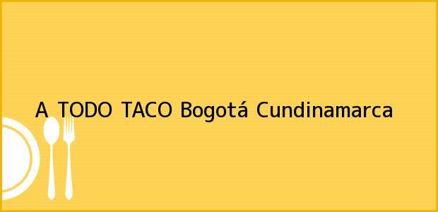 Teléfono, Dirección y otros datos de contacto para A TODO TACO, Bogotá, Cundinamarca, Colombia
