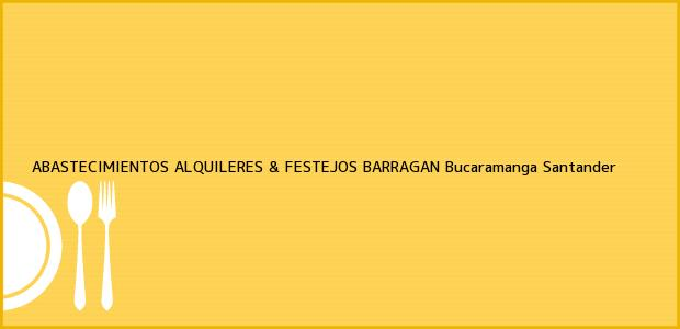 Teléfono, Dirección y otros datos de contacto para ABASTECIMIENTOS ALQUILERES & FESTEJOS BARRAGAN, Bucaramanga, Santander, Colombia
