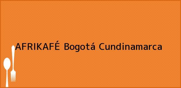 Teléfono, Dirección y otros datos de contacto para AFRIKAFÉ, Bogotá, Cundinamarca, Colombia