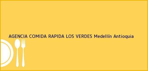 Teléfono, Dirección y otros datos de contacto para AGENCIA COMIDA RAPIDA LOS VERDES, Medellín, Antioquia, Colombia