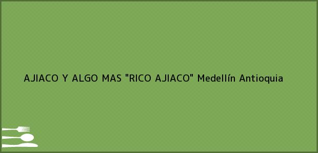 Teléfono, Dirección y otros datos de contacto para AJIACO Y ALGO MAS