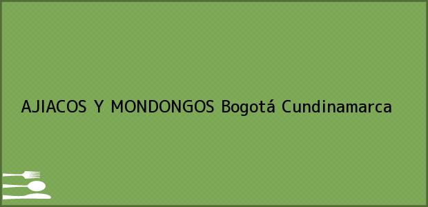 Teléfono, Dirección y otros datos de contacto para AJIACOS Y MONDONGOS, Bogotá, Cundinamarca, Colombia
