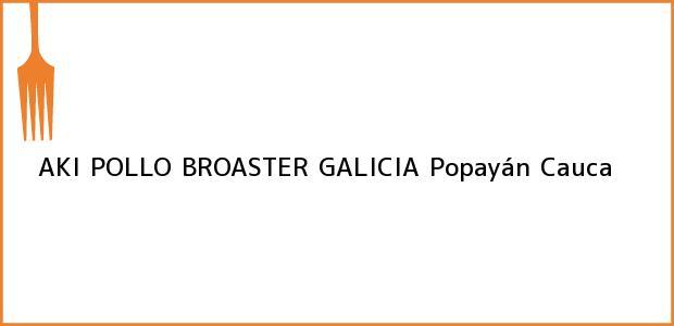 Teléfono, Dirección y otros datos de contacto para AKI POLLO BROASTER GALICIA, Popayán, Cauca, Colombia