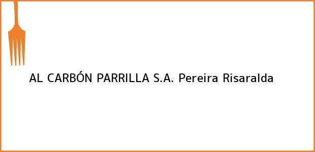 Teléfono, Dirección y otros datos de contacto para AL CARBÓN PARRILLA S.A., Pereira, Risaralda, Colombia