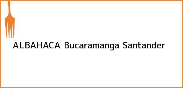 Teléfono, Dirección y otros datos de contacto para ALBAHACA, Bucaramanga, Santander, Colombia