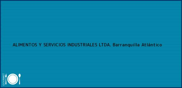 Teléfono, Dirección y otros datos de contacto para ALIMENTOS Y SERVICIOS INDUSTRIALES LTDA., Barranquilla, Atlántico, Colombia