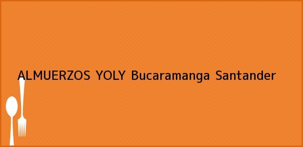 Teléfono, Dirección y otros datos de contacto para ALMUERZOS YOLY, Bucaramanga, Santander, Colombia