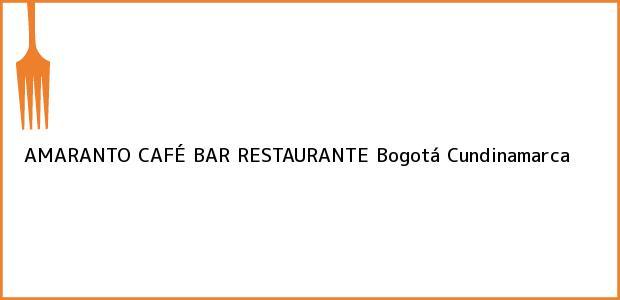 Teléfono, Dirección y otros datos de contacto para AMARANTO CAFÉ BAR RESTAURANTE, Bogotá, Cundinamarca, Colombia