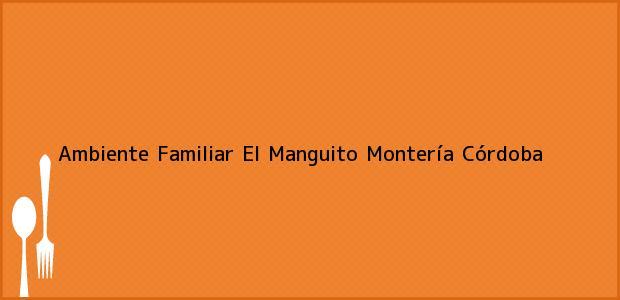 Teléfono, Dirección y otros datos de contacto para Ambiente Familiar El Manguito, Montería, Córdoba, Colombia
