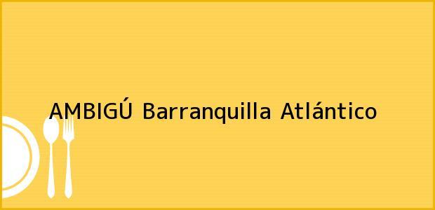 Teléfono, Dirección y otros datos de contacto para AMBIGÚ, Barranquilla, Atlántico, Colombia
