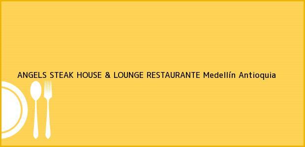 Teléfono, Dirección y otros datos de contacto para ANGELS STEAK HOUSE & LOUNGE RESTAURANTE, Medellín, Antioquia, Colombia