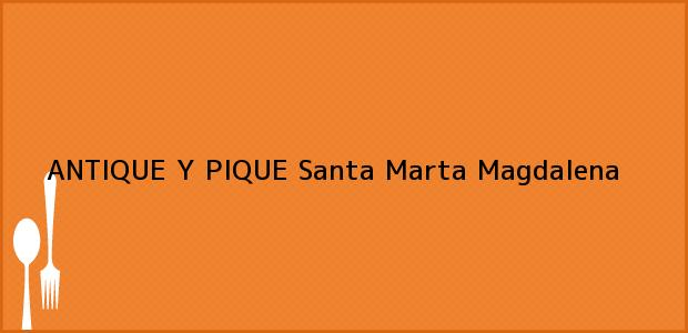 Teléfono, Dirección y otros datos de contacto para ANTIQUE Y PIQUE, Santa Marta, Magdalena, Colombia
