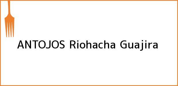 Teléfono, Dirección y otros datos de contacto para ANTOJOS, Riohacha, Guajira, Colombia