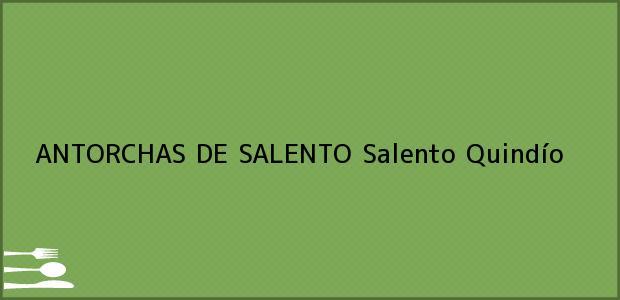 Teléfono, Dirección y otros datos de contacto para ANTORCHAS DE SALENTO, Salento, Quindío, Colombia