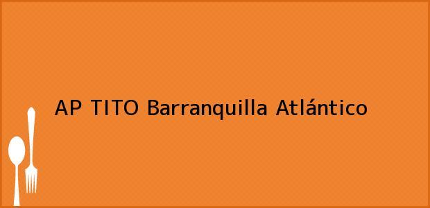 Teléfono, Dirección y otros datos de contacto para AP TITO, Barranquilla, Atlántico, Colombia