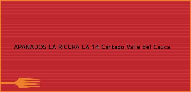 Teléfono, Dirección y otros datos de contacto para APANADOS LA RICURA LA 14, Cartago, Valle del Cauca, Colombia
