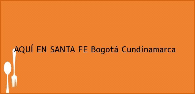Teléfono, Dirección y otros datos de contacto para AQUÍ EN SANTA FE, Bogotá, Cundinamarca, Colombia