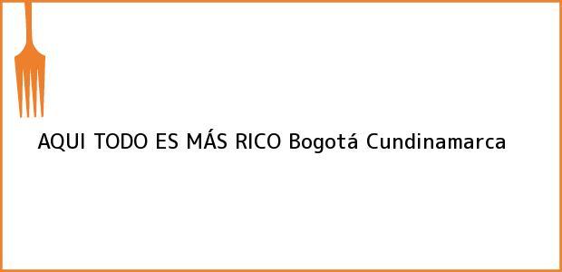 Teléfono, Dirección y otros datos de contacto para AQUI TODO ES MÁS RICO, Bogotá, Cundinamarca, Colombia