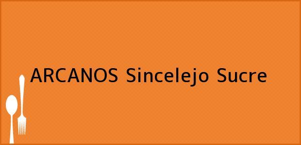 Teléfono, Dirección y otros datos de contacto para ARCANOS, Sincelejo, Sucre, Colombia