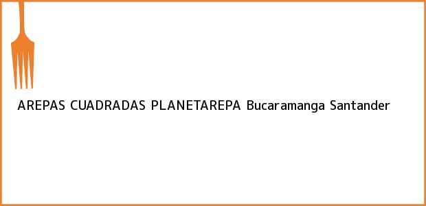 Teléfono, Dirección y otros datos de contacto para AREPAS CUADRADAS PLANETAREPA, Bucaramanga, Santander, Colombia