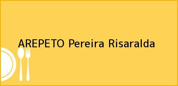 Teléfono, Dirección y otros datos de contacto para AREPETO, Pereira, Risaralda, Colombia
