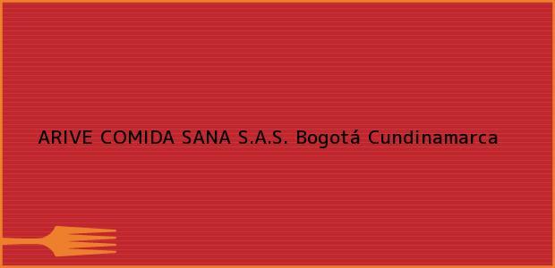 Teléfono, Dirección y otros datos de contacto para ARIVE COMIDA SANA S.A.S., Bogotá, Cundinamarca, Colombia