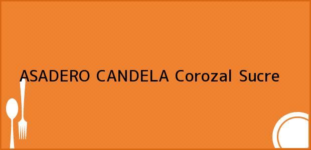 Teléfono, Dirección y otros datos de contacto para ASADERO CANDELA, Corozal, Sucre, Colombia