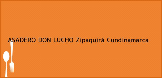 Teléfono, Dirección y otros datos de contacto para ASADERO DON LUCHO, Zipaquirá, Cundinamarca, Colombia