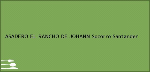 Teléfono, Dirección y otros datos de contacto para ASADERO EL RANCHO DE JOHANN, Socorro, Santander, Colombia