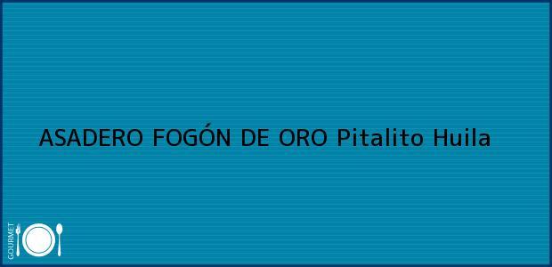 Teléfono, Dirección y otros datos de contacto para ASADERO FOGÓN DE ORO, Pitalito, Huila, Colombia