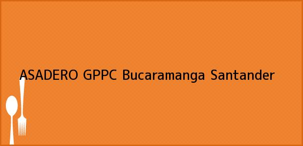 Teléfono, Dirección y otros datos de contacto para ASADERO GPPC, Bucaramanga, Santander, Colombia