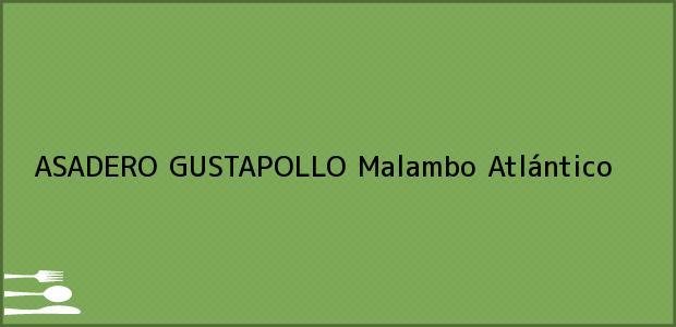 Teléfono, Dirección y otros datos de contacto para ASADERO GUSTAPOLLO, Malambo, Atlántico, Colombia
